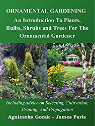 Ornamental Gardening: An Introduction To PLants, Bulbs, Shrubs, And Trees For The Ornamental Or Landscape Gardener