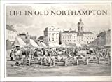 Front cover for the book Life in Old Northampton: Selection of Old Photographs, Prints, Paintings, Posters and Drawings of Historical Interest by John Stafford