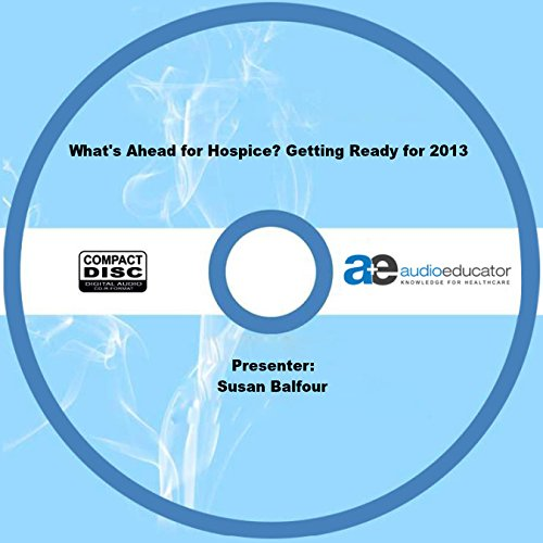 Read Online What's Ahead for Hospice? Getting Ready for 2013 pdf