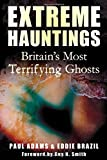 Extreme Hauntings, Paul Adams and Eddie Brazil, 075246535X