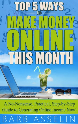 Top 5 Ways to Make Over $2,000 Online This Month: A No-Nonsense, Practical, Step-by-Step Guide to Generating Online Income Now! by [Asselin, Barb]