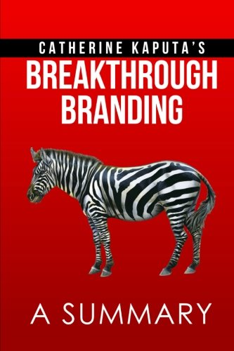 51r6CCEaJ4L - A Summary of Catherine Kaputa?s Breakthrough Branding: How Smart Entrepreneurs and Intrapreneurs Transform a Small Idea into a Big Brand
