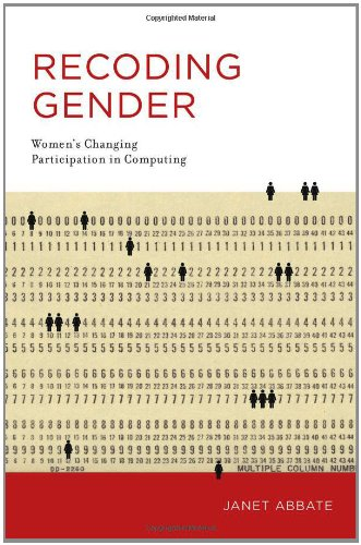 Recoding Gender: Women's Changing Participation in Computing (History of (History Of Computer Science)