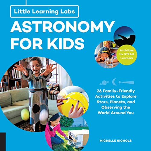 Little Learning Labs: Astronomy for Kids, abridged paperback edition: 26 Family-friendly Activities about Stars, Planets, and Observing the World Around You; Activities for STEAM Learners