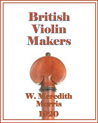 British Violin Makers: A Biographical Dictionary of British Makers of Stringed Instruments and Bows and a Critical Description of their - Instrument Maker