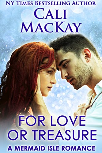For Love Or Treasure: A Sexy Contemporary Romance (A Mermaid Isle Romance Book 2) (Mermaids Sexy)