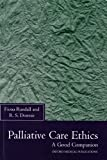 Palliative Care Ethics : A Good Companion, Randall, Fiona and Downie, R. S., 0192626329