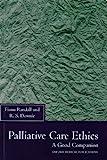 Palliative Care Ethics : A Good Companion, Randall, Fiona and Downie, R. S., 0192626329
