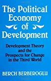 The Political Economy of Development : Development Theory and the Prospects for Change in the Third World, Berberoglu, Berch, 0791409104