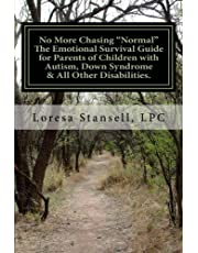 """No More Chasing """"Normal"""" The Emotional Survival Guide for Parents of Children with Autism, Down Syndrome, & All Other Disabilities.: """"1 in every 6 children in the US has one or more developmental disabilities..."""" Center for Disease Control, 2016"""