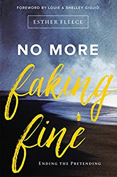 No More Faking Fine: Ending the Pretending by [Fleece, Esther]