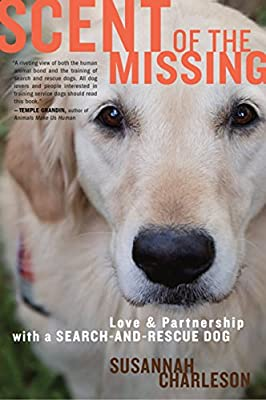 a52068f16 Scent of the Missing  Love and Partnership with a Search-and-Rescue Dog   Susannah Charleson  0046442010948  Amazon.com  Books