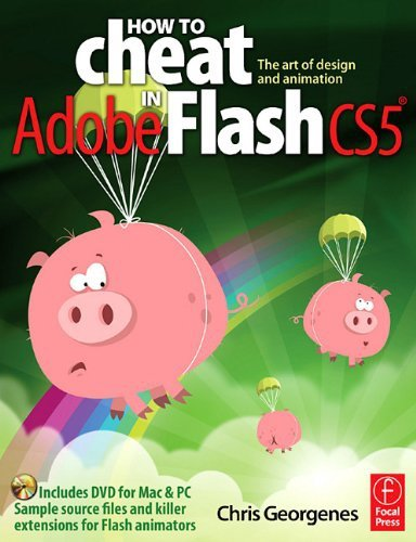 How to Cheat in Adobe Flash CS5: The Art of Design and Animation by Focal Press