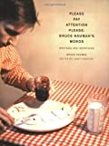 Please Pay Attention Please: Bruce Nauman's Words: Writings and Interviews (Writing Art) by Nauman Bruce (2005-02-18) Paperback