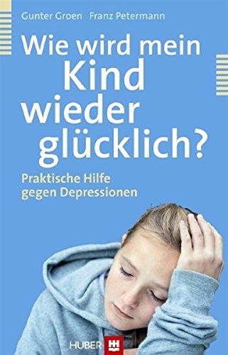 Wie wird mein Kind wieder glücklich?: Praktische Hilfe gegen Depressionen