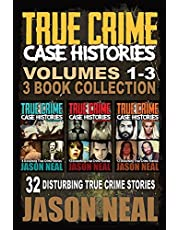 True Crime Case Histories - (Books 1, 2 & 3): 32 Disturbing True Crime Stories (3 Book True Crime Collection)
