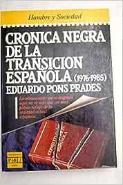 Cronica negra de la transicion española Hombre y sociedad: Amazon.es: Pons Prades, Eduardo: Libros