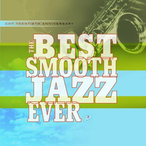 Best Smooth Jazz Ever (Best Smooth Jazz Artists)
