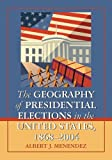The Geography of Presidential Elections in the United States, 1868-2004, Albert J. Menendez, 0786444592