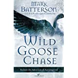 Wild Goose Chase: Reclaim the Adventure of Pursuing Godby Mark Batterson