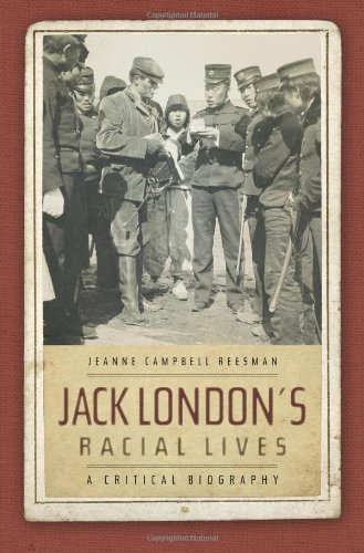 Jack London's Racial Lives: A Critical Biography (Jack London An American Life)