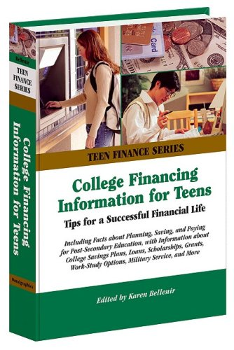 College Financing Information for Teens: Tips for a Successful Financial Life (Teen Finance)