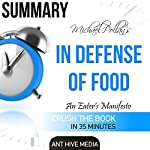 Summary of Michael Pollan's In Defense of Food: An Eater's Manifesto |  Ant Hive Media
