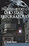 The Haunted History of the Ohio State Reformatory (Haunted America)