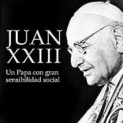 Juan XXIII: Un Papa con gran sensibilidad social [Juan XXIII: A Pope with Great Social Sensitivity]