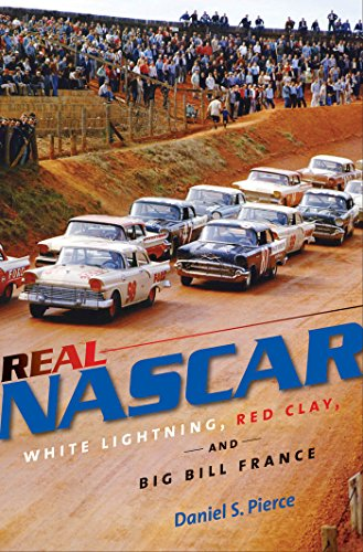 Real NASCAR: White Lightning, Red Clay, and Big Bill France (Bill France Sr)