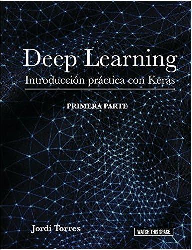 Deep Learning Introducción Práctica Con Keras por Dr Jordi Torres