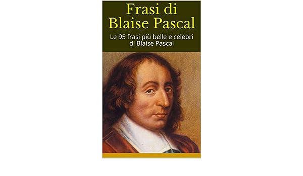 Amazon Com Frasi Di Blaise Pascal Le 95 Frasi Più Belle E