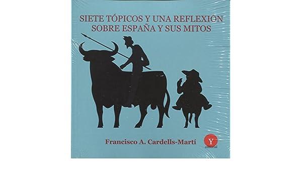 Siete tópicos y una reflexión sobre España y sus mitos: Amazon.es: CARDELLS-MARTÍ, Francisco A., ANDRÉS-GALLEGO, José: Libros