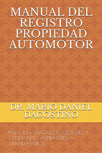 MANUAL DEL REGISTRO PROPIEDAD AUTOMOTOR: PARA MANDATARIOS, GESTORES Y ESTUDIANTES ASPIRANTES A MANDATARIOS (PROFESIONAL) (Spanish Edition) [DR. MARIO DANIEL DAGOSTINO] (Tapa Blanda)