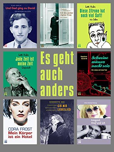 Es geht auch anders ...: Ein Lesebuch mit Texten von Gad Beck, Georgette Dee, Cora Frost, Lotti Huber, Charlotte von Mahlsdorf und Napoleon Seyfarth (German Edition)