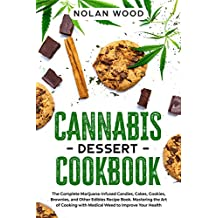 Cannabis Dessert Cookbook: The Complete Marijuana-Infused Candies, Cakes, Cookies, Brownies, and Other Edibles Recipe Book. Mastering the Art of Cooking ... to Improve Your Health (English Edition)
