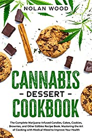 Cannabis Dessert Cookbook: The Complete Marijuana-Infused Candies, Cakes, Cookies, Brownies, and Other Edibles