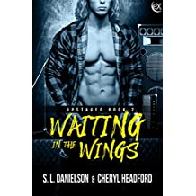 Waiting In The Wings (Upstaged Book 2)