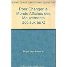 POUR CHANGER LE MONDE : AFFICHES DES MOUVEMENTS SOCIAUX AU QUEBEC (1966-2007)