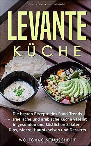 Levante Küche: Die besten Rezepte des Food-Trends - israelische und ...