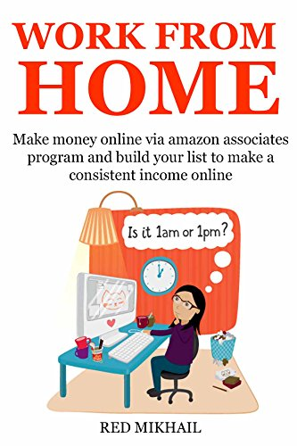 WORK FROM HOME - 2016 (2 in 1 bundle): Make money online via amazon associates program and build your list to make a consistent income online