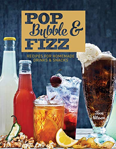 Pop, Bubble & Fizz: Recipes for Homemade Drinks & Snacks -
