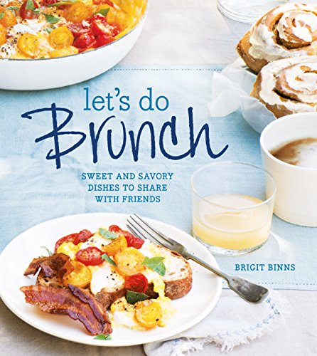 Let's Do Brunch: Sweet & Savory Dishes to Share with ()