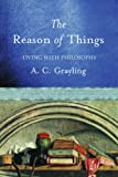 The Reason of Things, A. C. Grayling, 0297829351