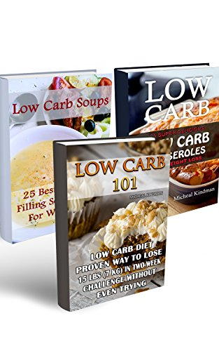 Low Carb Diet: Introduction To Low Carb  Diet And Recipes Of Low  Carb Soups And Casseroles: (low carbohydrate, high protein, low carbohydrate foods,  low carb, low carb cookbook, low carb recipes) by Micheal Kindman