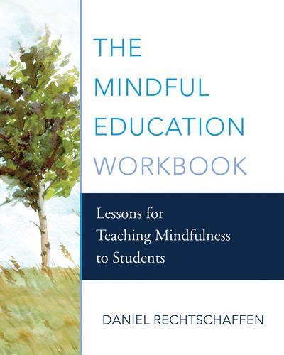 The Mindful Education Workbook: Lessons for Teaching Mindfulness to Students by Rechtschaffen Daniel (2016-03-14) Paperback