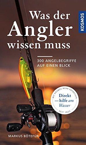 Was der Angler wissen muss: 300 Angelbegriffe auf einen Blick