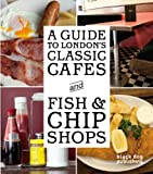 A Guide to London's Classic Cafes and Fish and Chip Shops, Howells, 1907317694