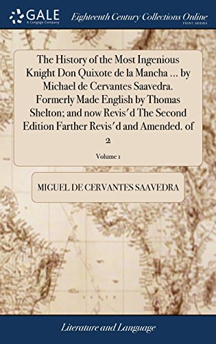 The History of the Most Ingenious Knight Don Quixote de la Mancha ... by Michael de Cervantes Saavedra. Formerly Made English by Thomas Shelton; and ... Farther Revis'd and Amended. of 2; Volume 1