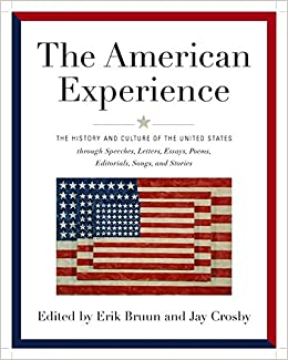 american experience the history and culture of the united states  american experience the history and culture of the united states through speeches letters essays articles poems songs and stories erik bruun